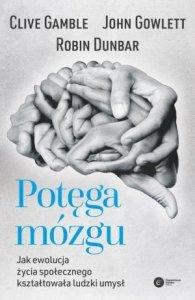 Potęga mózgu Jak ewolucja życia społecznego kształtowała ludzki umysł