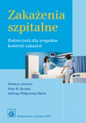 Zakażenia szpitalne Podręcznik dla zespołów kontroli zakażeń