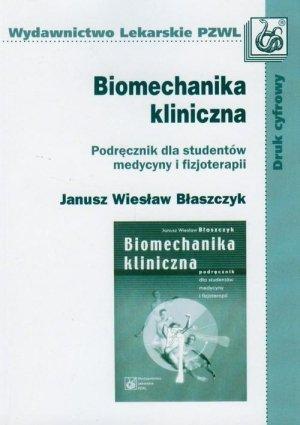 Biomechanika kliniczna Podręcznik dla studentów medycyny i fizjoterapii