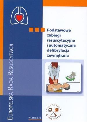 Podstawowe zabiegi resuscytacyjne i automatyczna defibrylacja zewnętrzna podręcznik do kursu