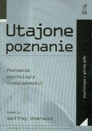 Utajone poznanie Poznawcza psychologia nieświadomości