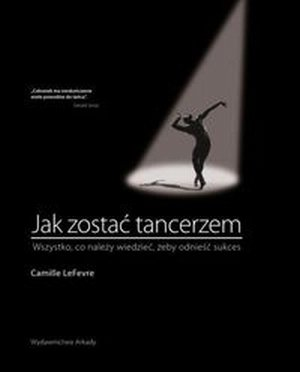 Jak zostać tancerzem Wszystko co należy wiedzieć żeby odnieść...