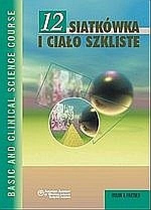 Siatkowka i cialo szkliste Seria Basic and Clinical Science Course (BCSC12)