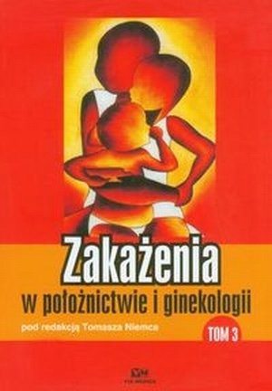 Zakażenia w położnictwie i ginekologii tom 3