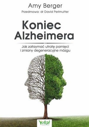 Koniec Alzheimera Jak zatrzymać otratę pamici i zmiany degeneracyjne mózgu