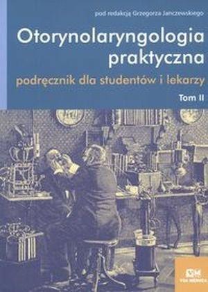 Otorynolaryngologia praktyczna Tom 2 Podręcznik dla studentów i lekarzy