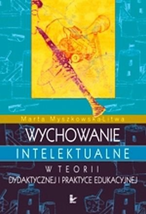 Wychowanie intelektualne w teorii dydaktycznej i praktyce edukac