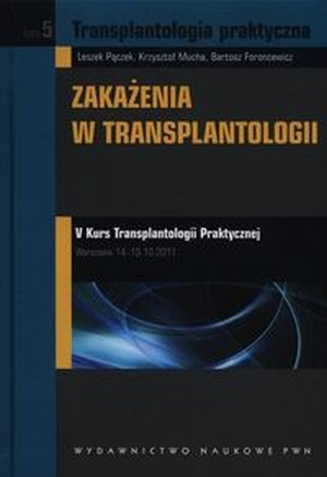 Transplantologia praktyczna tom 5 Zakażenia w transplantologii