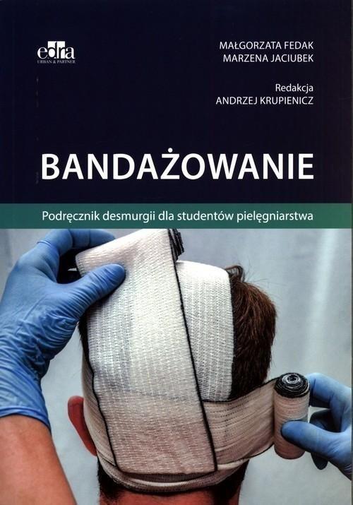 Bandażowanie Podręcznik desmurgii dla studentów pielęgniarstwa