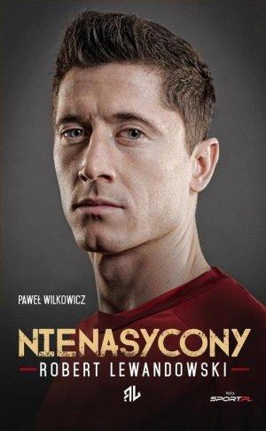 Robert Lewandowski Nienasycony