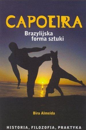 Capoeira Brazylijska forma sztuki Historia filozofia praktyka