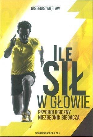 Ile sił w głowie Psychologiczny niezbędnik biegacz