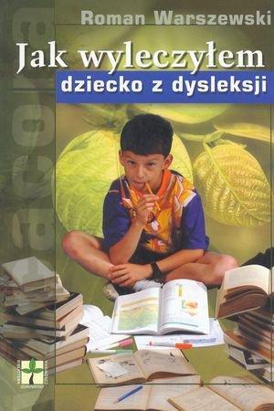 Znalezione obrazy dla zapytania Roman Warszewski : Jak wyleczyłem dziecko z dysleksji