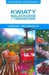 Kwiaty balkonowe i tarasowe. Uprawa, pielęgnacja