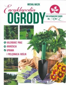 Encyklopedia Ogrody. Twój wymarzony ogród od A do Z