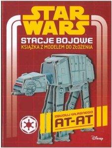 Zbuduj własnego AT-AT. Star Wars. Stacje bojowe. Książka z modelem do złożenia