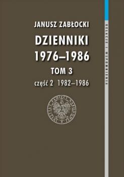 Dzienniki 1976-1986. Tom 3 cz. 2 (1982-1986). Seria: Relacje i wspomnienia