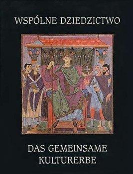Wspólne dziedzictwo / Das gemeinsame kulturerbe. Polsko-niemiecka współpraca konserwatorska 1970-2000.