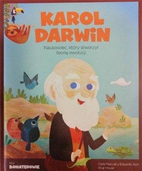 Karol Darwin. Naukowiec, który stworzył teorię ewolucji. Moi bohaterowie