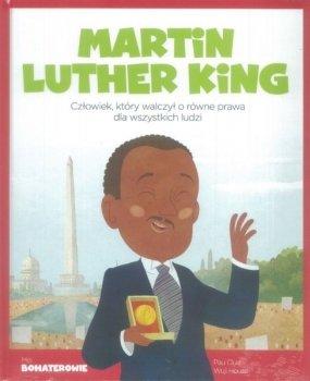 Martin Luther. Człowiek, który walczył o równe prawa dla wszystkich ludzi. Moi bohaterowie