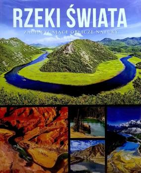 Rzeki świata. Zachwycające oblicze natury.
