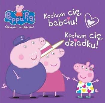 Świnka Peppa. Kocham Cię babciu! Kocham Cię dziadku
