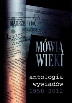 Mówią wieki. Antologia wywiadów 1958-2012