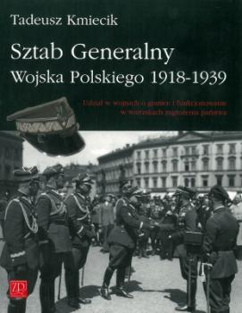 Sztab Generalny Wojska Polskiego 1918-1939. Udział w wojnach o granice i funkcjonowanie w warunkach zagrożenia państwa
