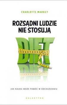 Rozsądni ludzie nie stosują diet. Jak nauka może pomóc w odchudzaniu