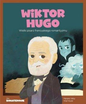 Wiktor Hugo. Wielki pisarz francuskiego romantyzmu. Moi bohaterowie
