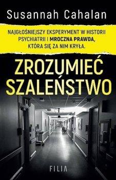 Zrozumieć szaleństwo. Najgłośniejszy eksperyment w historii psychiatrii i mroczna prawda, która się za nim kryła