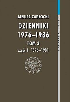 Dzienniki 1976-1986. Tom 3 cz. 1 (1976-1981). Seria: Relacje i wspomnienia
