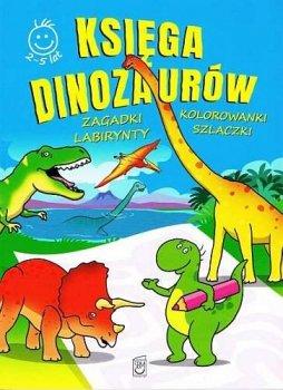 Księga dinozaurów. Zagadki, kolorowanki, labirynty, szlaczki