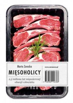 Mięsoholicy. 2,5 miliona lat mięsożerczej obsesji człowieka