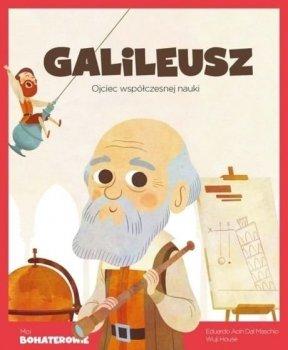 Galileusz. Ojciec współczesnej nauki. Moi bohaterowie