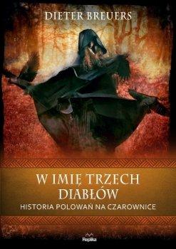 W imię trzech diabłów. Historia polowań na czarownice