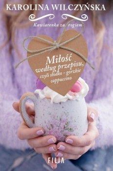 Miłość według przepisu, czyli słodko-gorzkie cappuccino. Kawiarenka za rogiem, tom 2