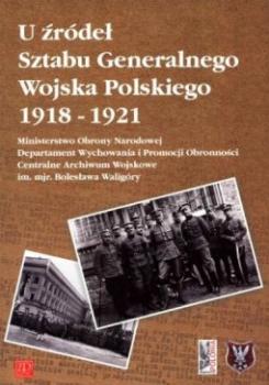 U źródeł Sztabu Generalnego Wojska Polskiego 1918-1921