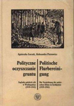 Polityczne oczyszczenie gruntu. Zagłada polskich elit w Wilekopolsce (1939-1941. wer. pol. / niem.)