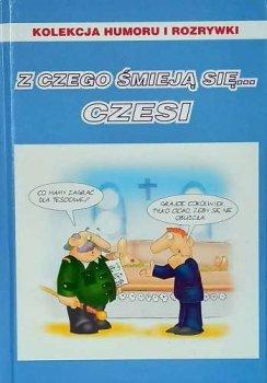 Z czego śmieją się... Czesi. Kolekcja humoru i rozrywki