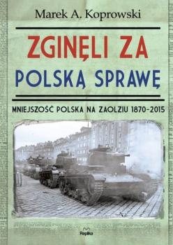 Zginęli za polską sprawę. Mniejszość polska na Zaolziu 1870 – 2015