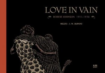 Love in Vain. Robert Johnson 1911–1938