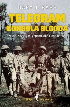 Telegram konsula Blooda. Nixon, Kissinger i zapomniane ludobójstwo