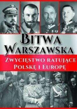 Bitwa Warszawska. Zwycięstwo ratujące Polskę i Europę