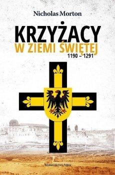 Krzyżacy w Ziemi Świętej. 1190-1291