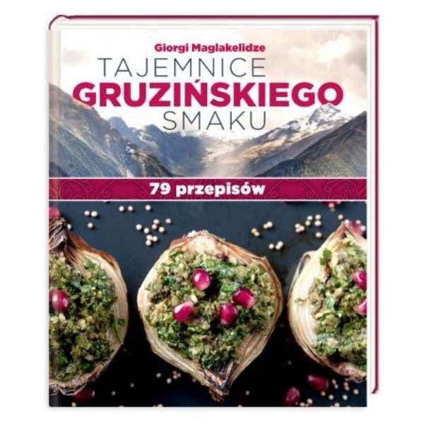 Tajemnice gruzińskiego smaku. 79 przepisów