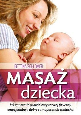 Masaż dziecka: Jak zapewnić prawdłowy rozwój fizyczny, emocjonalny i dobre samopoczucie malucha