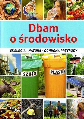 Dbam o środowisko. Ekologia, natura, ochrona przyrody