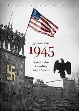 30 kwietnia 1945. Śmierć Hitlera i narodziny innych Niemiec