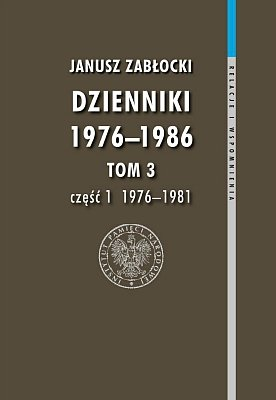 Dzienniki 1976-1986. Część 1 (1976-1981). Seria: Relacje i wspomnienia, tom 3